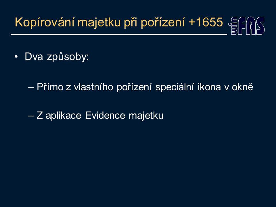 Kopírování majetku při pořízení +1655 Dva způsoby: –Přímo z vlastního pořízení speciální ikona v okně –Z aplikace Evidence majetku