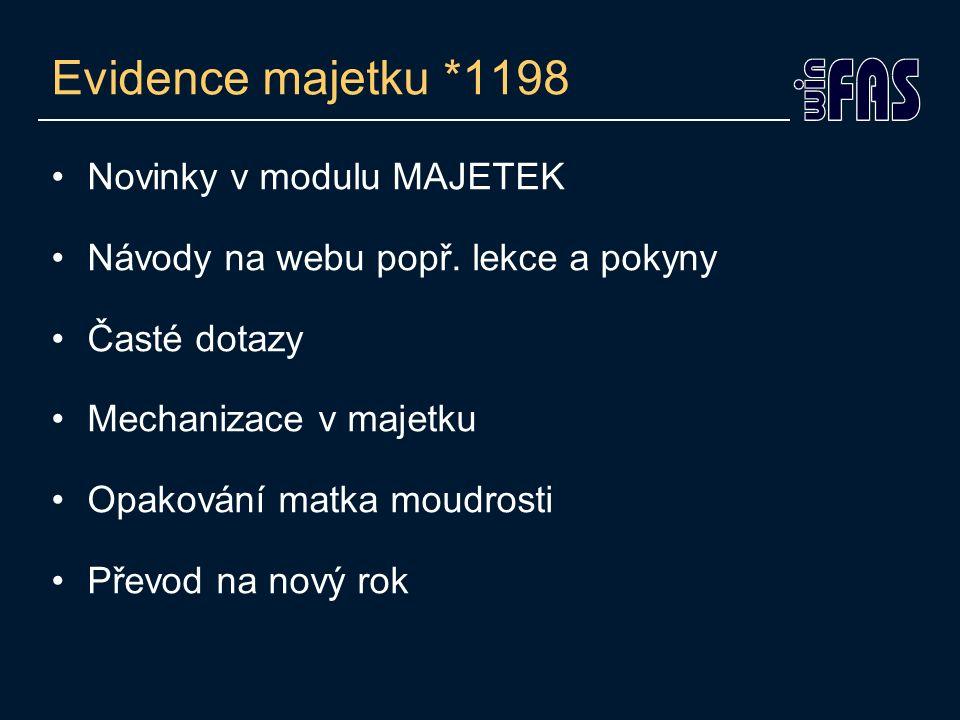 Evidence majetku *1198 Novinky v modulu MAJETEK Návody na webu popř. lekce a pokyny Časté dotazy Mechanizace v majetku Opakování matka moudrosti Převo