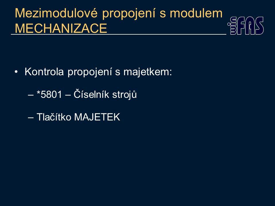 Mezimodulové propojení s modulem MECHANIZACE Kontrola propojení s majetkem: –*5801 – Číselník strojů –Tlačítko MAJETEK