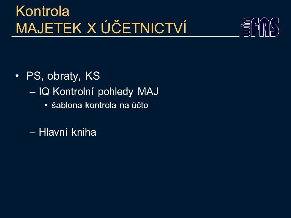 Kontrola MAJETEK X ÚČETNICTVÍ PS, obraty, KS –IQ Kontrolní pohledy MAJ šablona kontrola na účto –Hlavní kniha