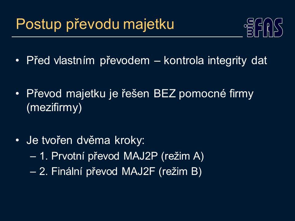 Postup převodu majetku Před vlastním převodem – kontrola integrity dat Převod majetku je řešen BEZ pomocné firmy (mezifirmy) Je tvořen dvěma kroky: –1.