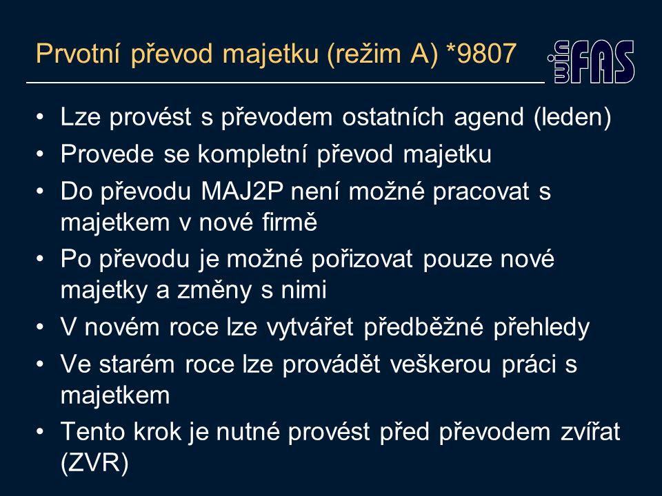 Prvotní převod majetku (režim A) *9807 Lze provést s převodem ostatních agend (leden) Provede se kompletní převod majetku Do převodu MAJ2P není možné