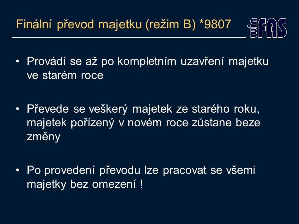 Finální převod majetku (režim B) *9807 Provádí se až po kompletním uzavření majetku ve starém roce Převede se veškerý majetek ze starého roku, majetek