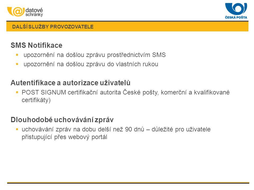 DALŠÍ SLUŽBY PROVOZOVATELE SMS Notifikace  upozornění na došlou zprávu prostřednictvím SMS  upozornění na došlou zprávu do vlastních rukou Autentifikace a autorizace uživatelů  POST SIGNUM certifikační autorita České pošty, komerční a kvalifikované certifikáty) Dlouhodobé uchovávání zpráv  uchovávání zpráv na dobu delší než 90 dnů – důležité pro uživatele přistupující přes webový portál