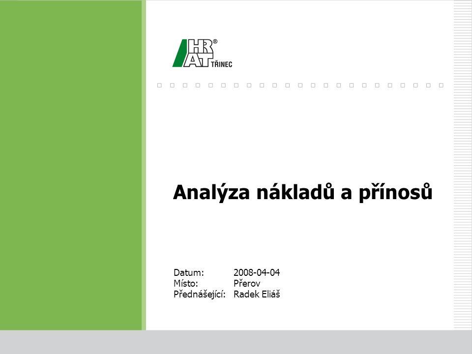 Datum:2008-04-04 Místo:Přerov Přednášející:Radek Eliáš Analýza nákladů a přínosů