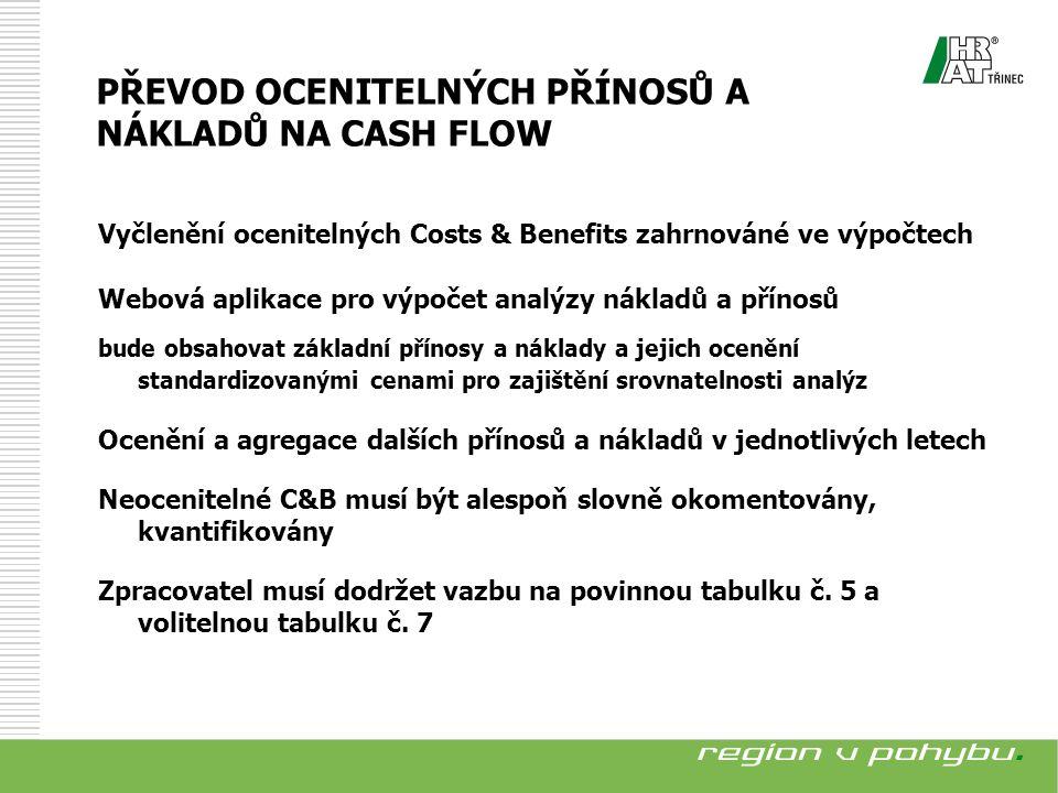 Přehled socioekonomických cash flow projektu v rámci referenčního období Povinné kriteriální ukazatele:  ekonomická čistá současná hodnota (ENPV)  ekonomické vnitřní výnosové procento (ERR)  diskontovaná doba návratnosti (DDN) VÝPOČET KRITERIÁLNÍCH UKAZATELŮ