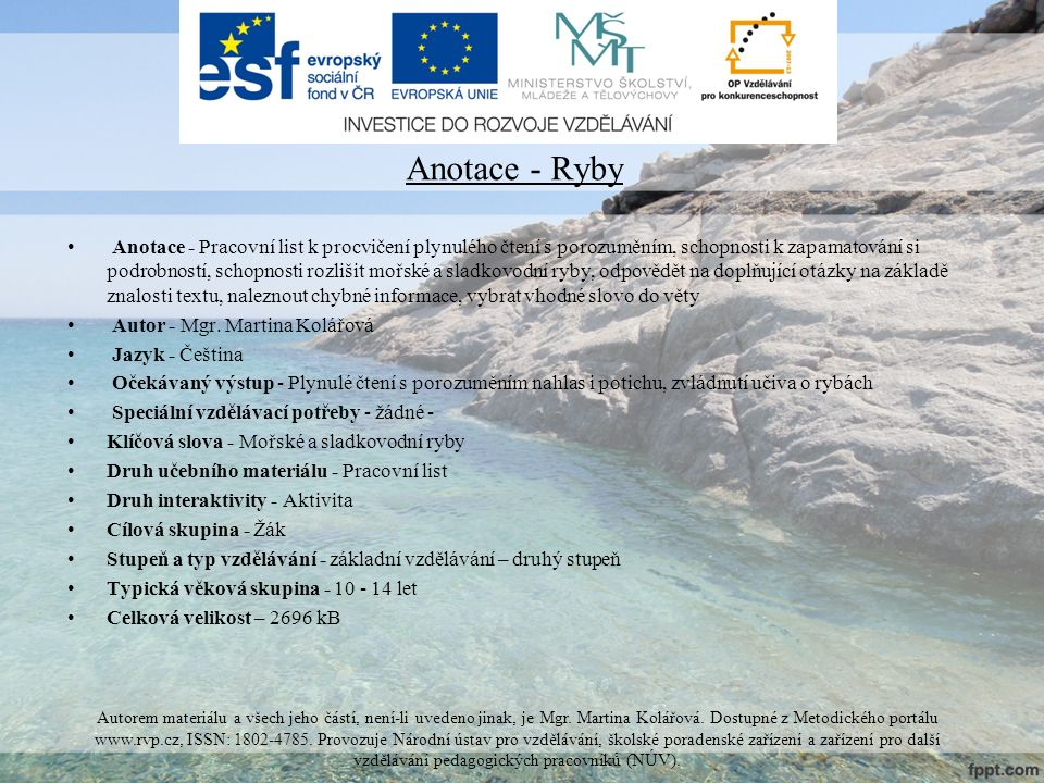 Anotace - Ryby Anotace - Pracovní list k procvičení plynulého čtení s porozuměním, schopnosti k zapamatování si podrobností, schopnosti rozlišit mořsk