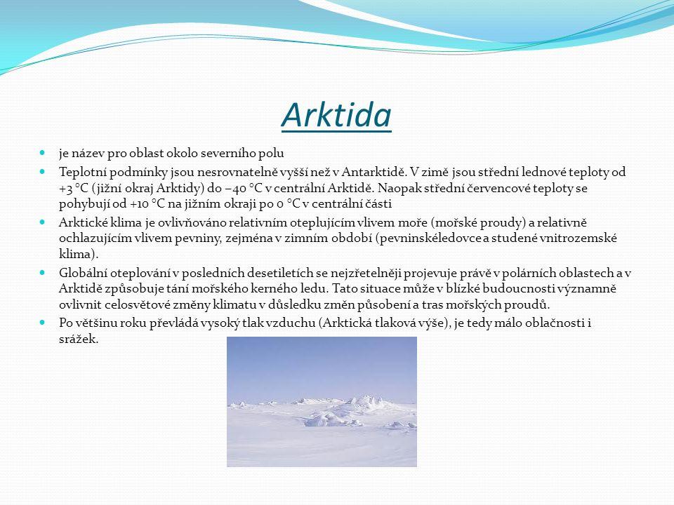 Arktida je název pro oblast okolo severního polu Teplotní podmínky jsou nesrovnatelně vyšší než v Antarktidě. V zimě jsou střední lednové teploty od +