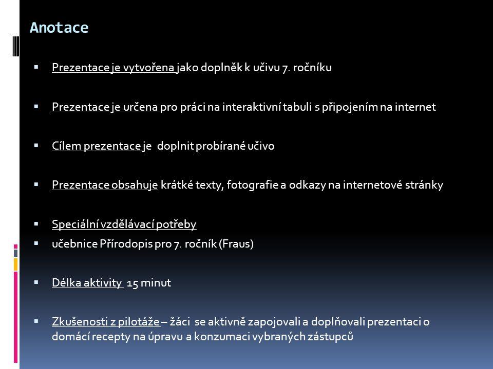 ZDROJE  Obrázky – vlastní tvorba  Wikipedie – odkazy na internetové stránky s vyobrazením vybraných zástupců  ČABRADOVÁ, Věra; HASCH, František; SEJPKA, Jaroslav; VANĚČKOVÁ, Ivana: Přírodopis 7, učebnice pro základní školy a víceletá gymnázia, Nakladatelství Fraus, Plzeň 2005.