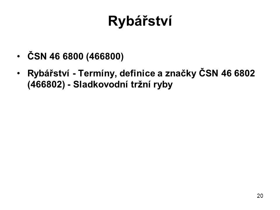 20 Rybářství ČSN 46 6800 (466800) Rybářství - Termíny, definice a značky ČSN 46 6802 (466802) - Sladkovodní tržní ryby