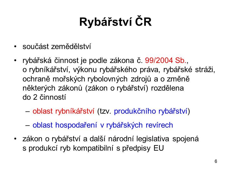 6 Rybářství ČR součást zemědělství rybářská činnost je podle zákona č. 99/2004 Sb., o rybníkářství, výkonu rybářského práva, rybářské stráži, ochraně