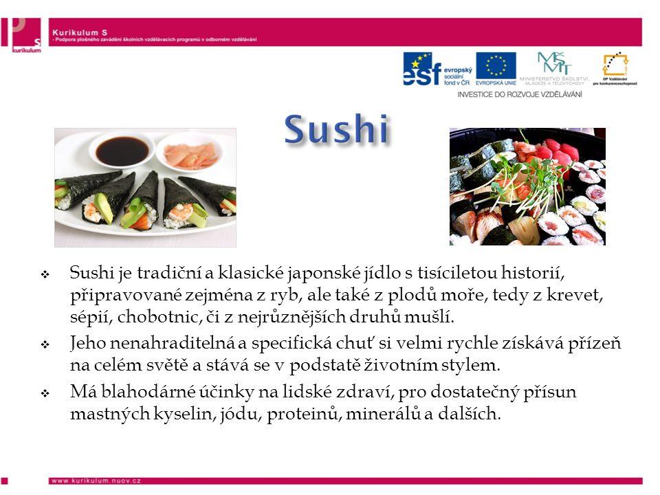  Sushi je tradiční a klasické japonské jídlo s tisíciletou historií, připravované zejména z ryb, ale také z plodů moře, tedy z krevet, sépií, chobotnic, či z nejrůznějších druhů mušlí.