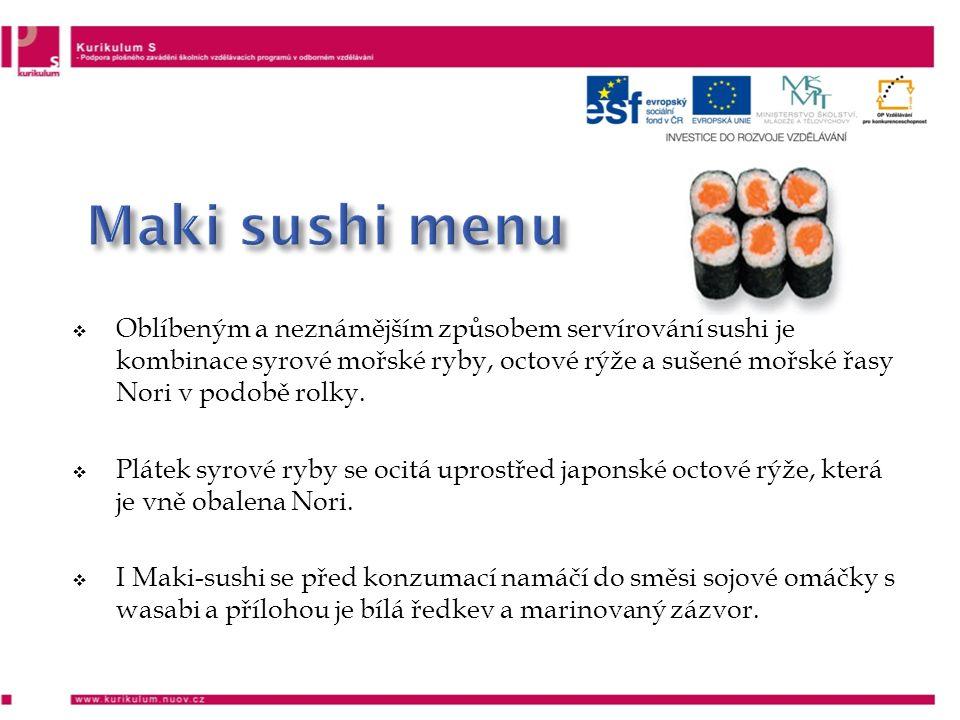  Oblíbeným a neznámějším způsobem servírování sushi je kombinace syrové mořské ryby, octové rýže a sušené mořské řasy Nori v podobě rolky.