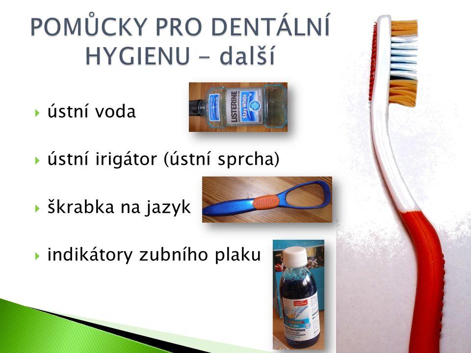 ústní voda  ústní irigátor (ústní sprcha)  škrabka na jazyk  indikátory zubního plaku