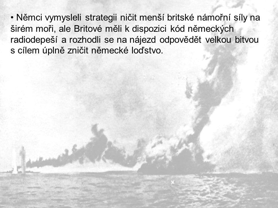 Němci vymysleli strategii ničit menší britské námořní síly na širém moři, ale Britové měli k dispozici kód německých radiodepeší a rozhodli se na nájezd odpovědět velkou bitvou s cílem úplně zničit německé loďstvo.