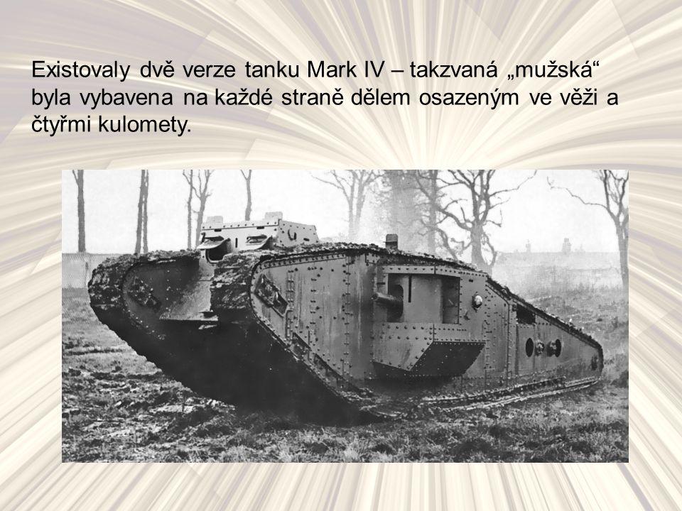 """Existovaly dvě verze tanku Mark IV – takzvaná """"mužská byla vybavena na každé straně dělem osazeným ve věži a čtyřmi kulomety."""