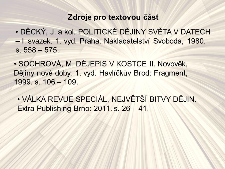 Zdroje pro textovou část DĚCKÝ, J. a kol. POLITICKÉ DĚJINY SVĚTA V DATECH – I.