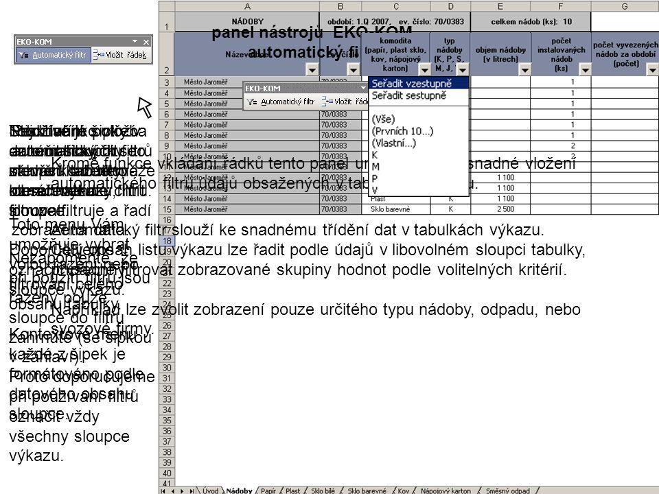 panel nástrojů EKO-KOM automatický filtr Kromě funkce vkládání řádků tento panel umožňuje také snadné vložení automatického filtru údajů obsažených v tabulkách výkazu.