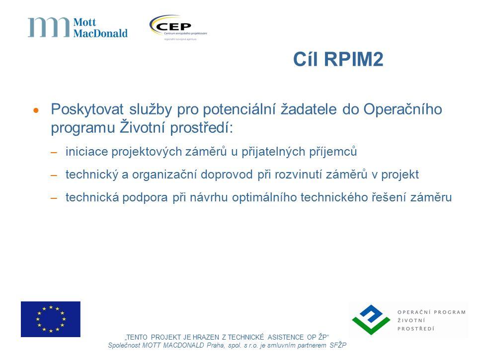 """Cíl RPIM2  Poskytovat služby pro potenciální žadatele do Operačního programu Životní prostředí: – iniciace projektových záměrů u přijatelných příjemců – technický a organizační doprovod při rozvinutí záměrů v projekt – technická podpora při návrhu optimálního technického řešení záměru """"TENTO PROJEKT JE HRAZEN Z TECHNICKÉ ASISTENCE OP ŽP Společnost MOTT MACDONALD Praha, spol."""