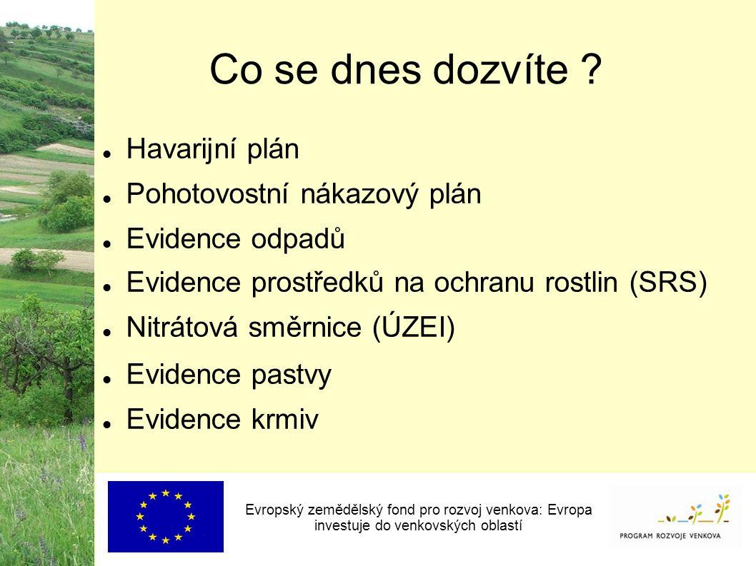 Co se dnes dozvíte ? Havarijní plán Pohotovostní nákazový plán Evidence odpadů Evidence prostředků na ochranu rostlin (SRS) Nitrátová směrnice (ÚZEI)