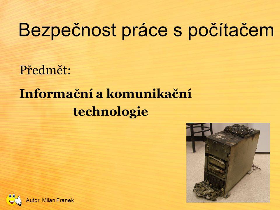 Bezpečnost práce s počítačem Předmět: Informační a komunikační technologie Autor: Milan Franek