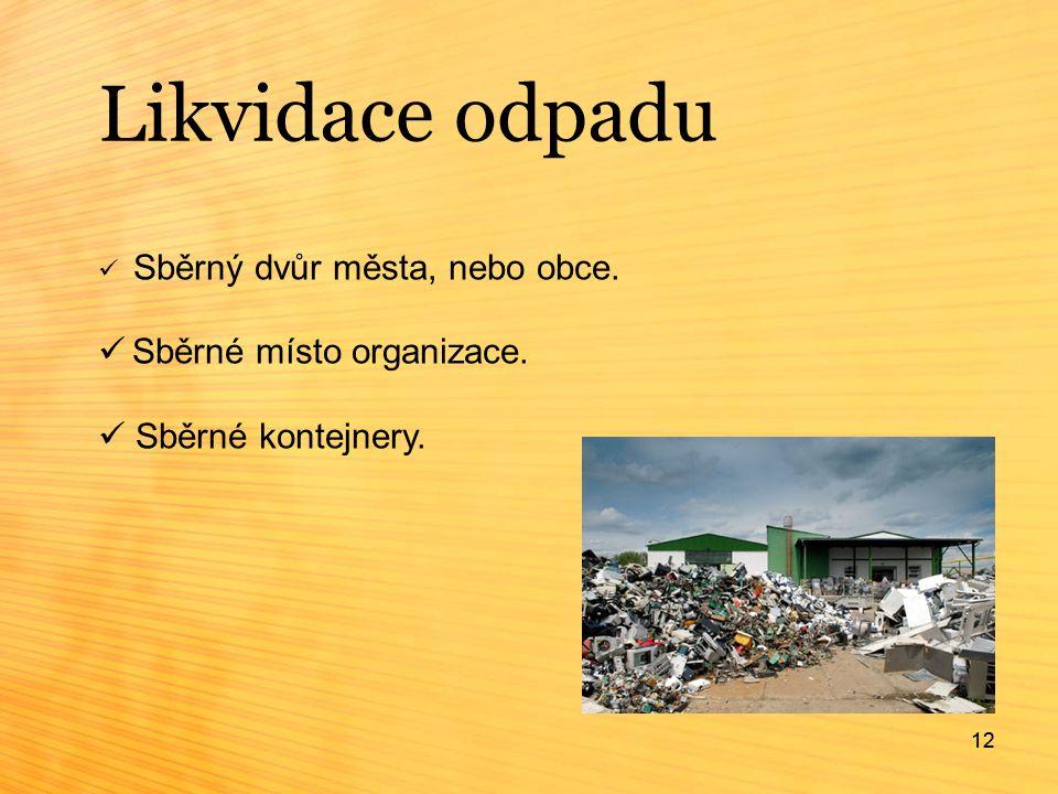 12 Likvidace odpadu 12 Sběrný dvůr města, nebo obce. Sběrné místo organizace. Sběrné kontejnery.