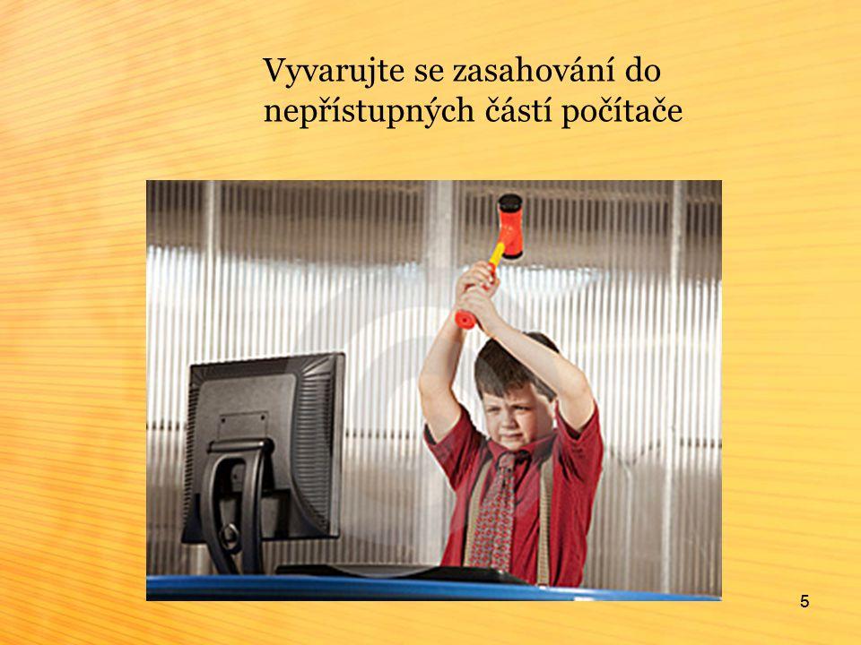 6 Pokud jsou z počítače vytažené některé kabely, nesnažte se je sami připojit. 6