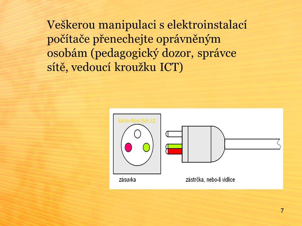 7 Veškerou manipulaci s elektroinstalací počítače přenechejte oprávněným osobám (pedagogický dozor, správce sítě, vedoucí kroužku ICT) 7