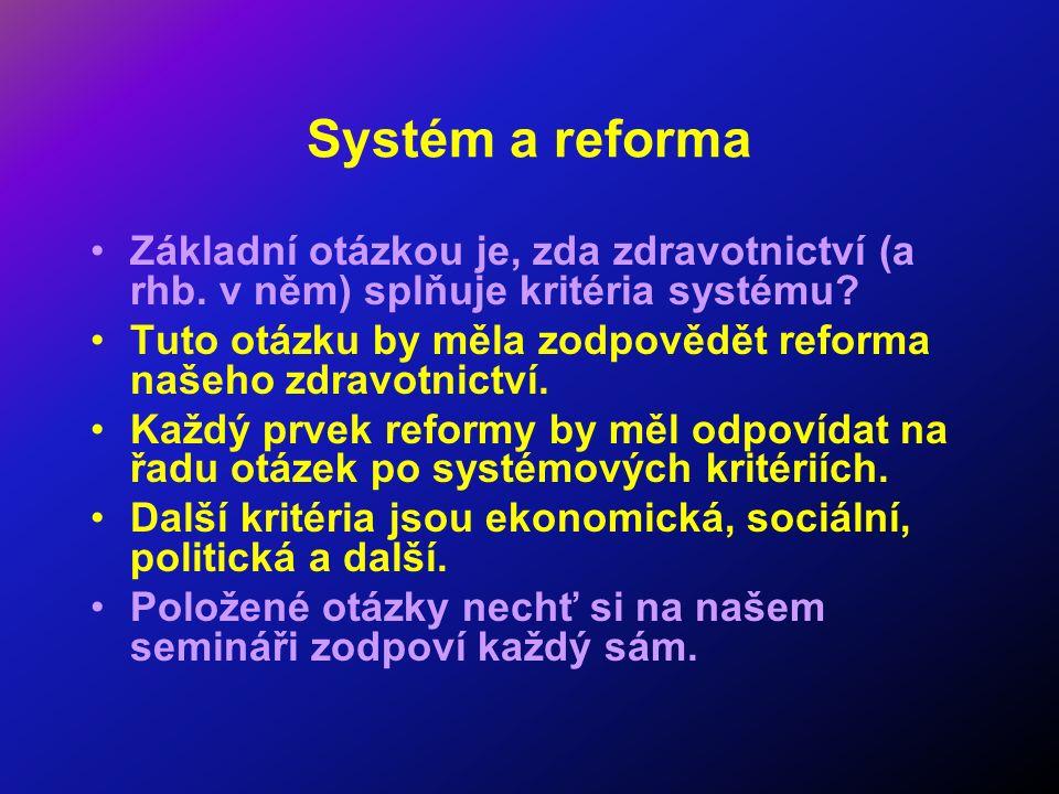 Systém a reforma Základní otázkou je, zda zdravotnictví (a rhb.