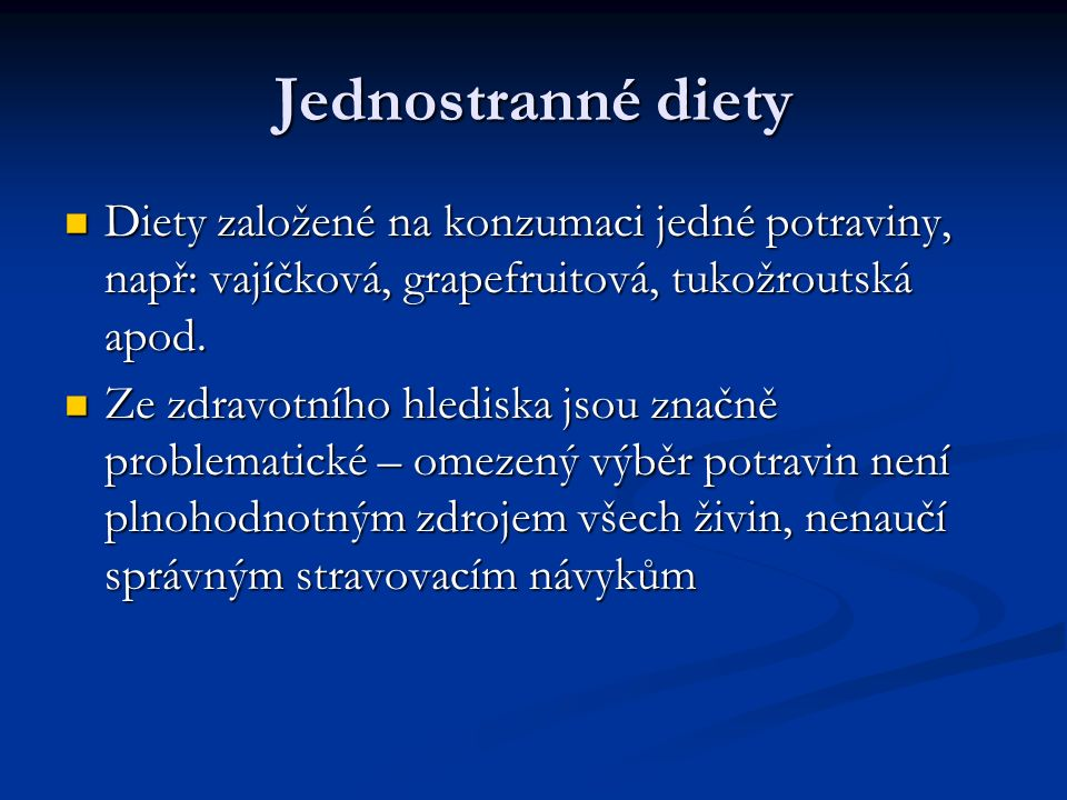 Jednostranné diety Diety založené na konzumaci jedné potraviny, např: vajíčková, grapefruitová, tukožroutská apod.