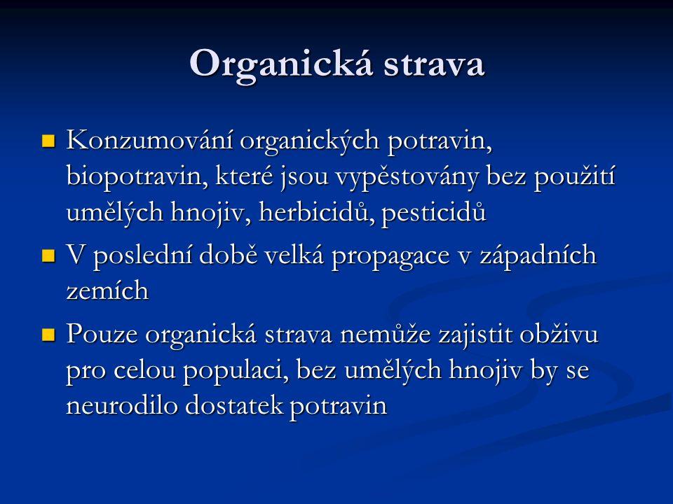 Organická strava Konzumování organických potravin, biopotravin, které jsou vypěstovány bez použití umělých hnojiv, herbicidů, pesticidů Konzumování organických potravin, biopotravin, které jsou vypěstovány bez použití umělých hnojiv, herbicidů, pesticidů V poslední době velká propagace v západních zemích V poslední době velká propagace v západních zemích Pouze organická strava nemůže zajistit obživu pro celou populaci, bez umělých hnojiv by se neurodilo dostatek potravin Pouze organická strava nemůže zajistit obživu pro celou populaci, bez umělých hnojiv by se neurodilo dostatek potravin
