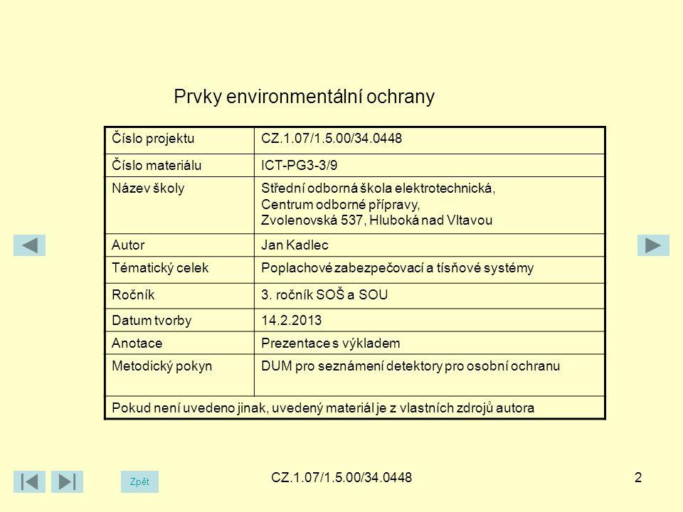 CZ.1.07/1.5.00/34.04482 Prvky environmentální ochrany Číslo projektuCZ.1.07/1.5.00/34.0448 Číslo materiáluICT-PG3-3/9 Název školyStřední odborná škola elektrotechnická, Centrum odborné přípravy, Zvolenovská 537, Hluboká nad Vltavou AutorJan Kadlec Tématický celekPoplachové zabezpečovací a tísňové systémy Ročník3.