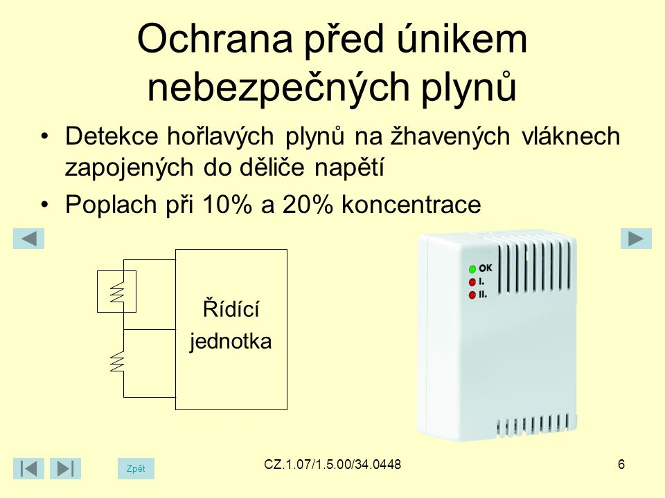 Ochrana před záplavou Vodivé vývody detektoru jsou použity jako elektrody Při přítomnosti vody se elektrody vodivě spojí 7CZ.1.07/1.5.00/34.0448 Zpět POPLACH!!!