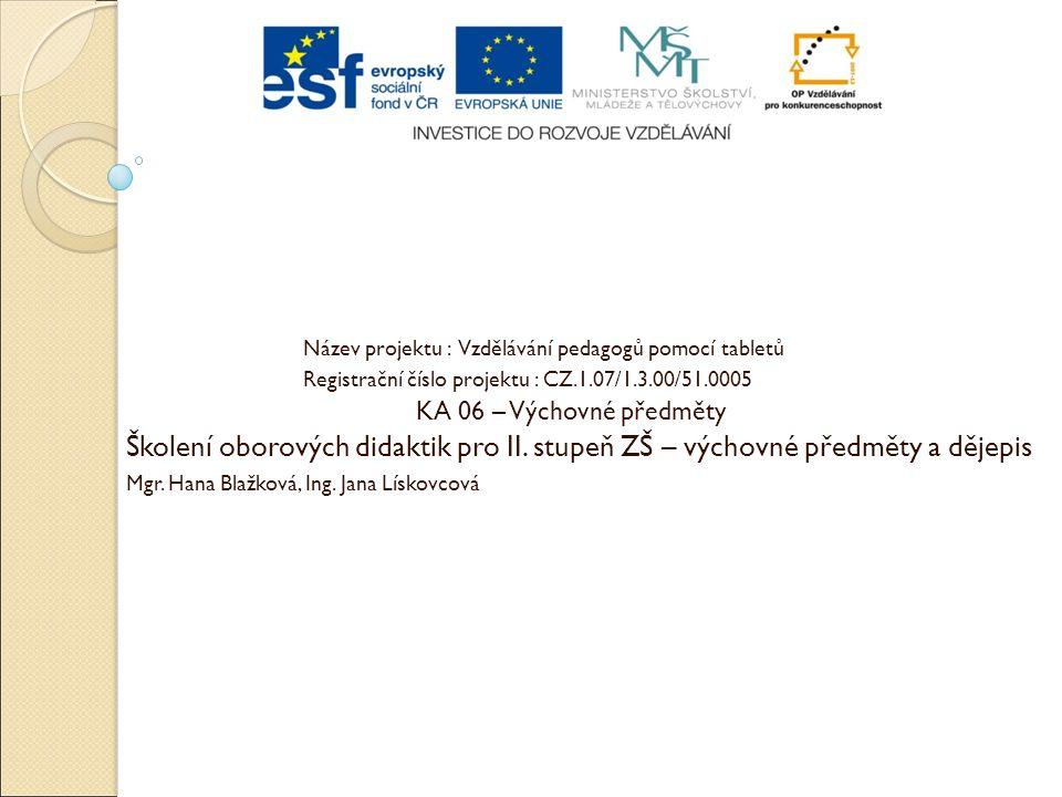 Název projektu : Vzdělávání pedagogů pomocí tabletů Registrační číslo projektu : CZ.1.07/1.3.00/51.0005 KA 06 – Výchovné předměty Školení oborových di