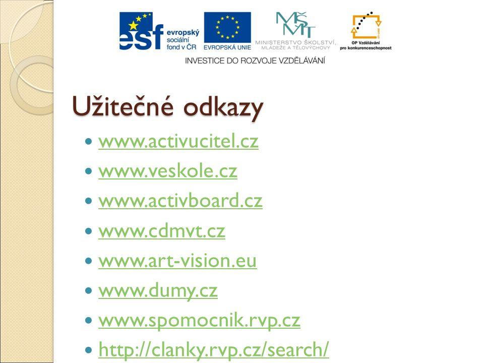 Užitečné odkazy www.activucitel.cz www.veskole.cz www.activboard.cz www.cdmvt.cz www.art-vision.eu www.dumy.cz www.spomocnik.rvp.cz http://clanky.rvp.
