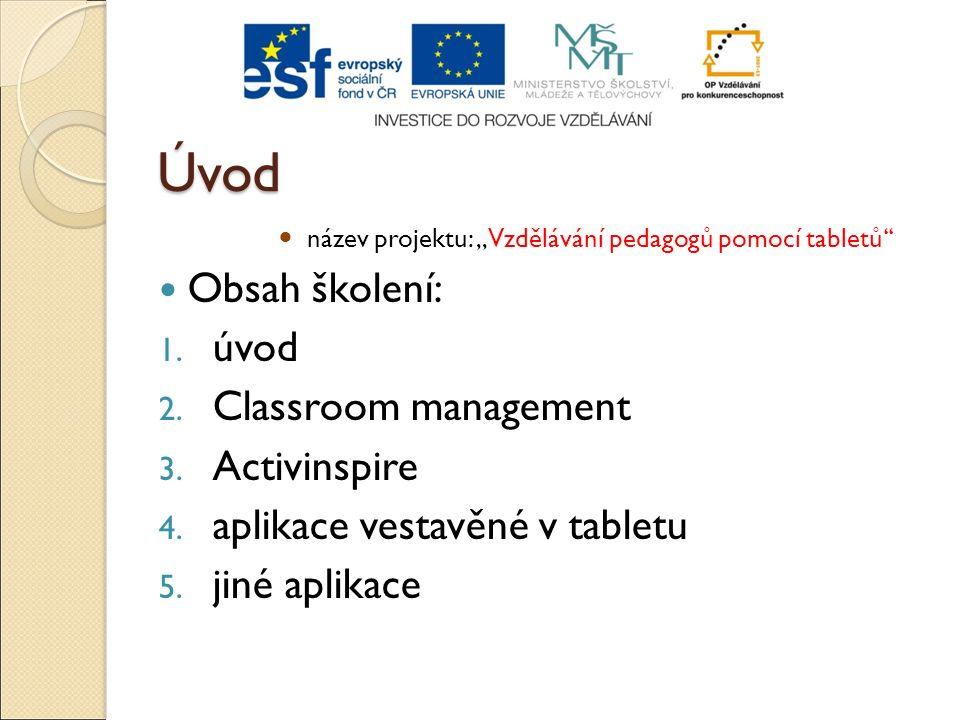 Úvod název projektu:,,Vzdělávání pedagogů pomocí tabletů'' Obsah školení: 1. úvod 2. Classroom management 3. Activinspire 4. aplikace vestavěné v tabl