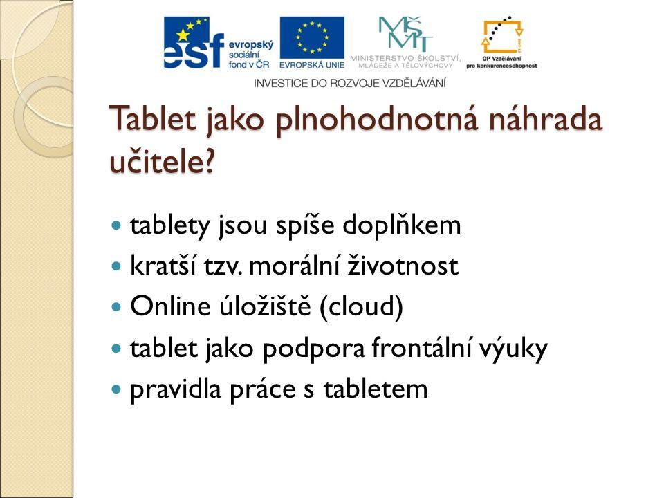 Tablet jako plnohodnotná náhrada učitele? tablety jsou spíše doplňkem kratší tzv. morální životnost Online úložiště (cloud) tablet jako podpora frontá