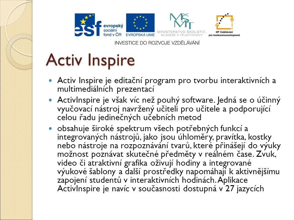 Activ Inspire Activ Inspire je editační program pro tvorbu interaktivních a multimediálních prezentací ActivInspire je však víc než pouhý software. Je