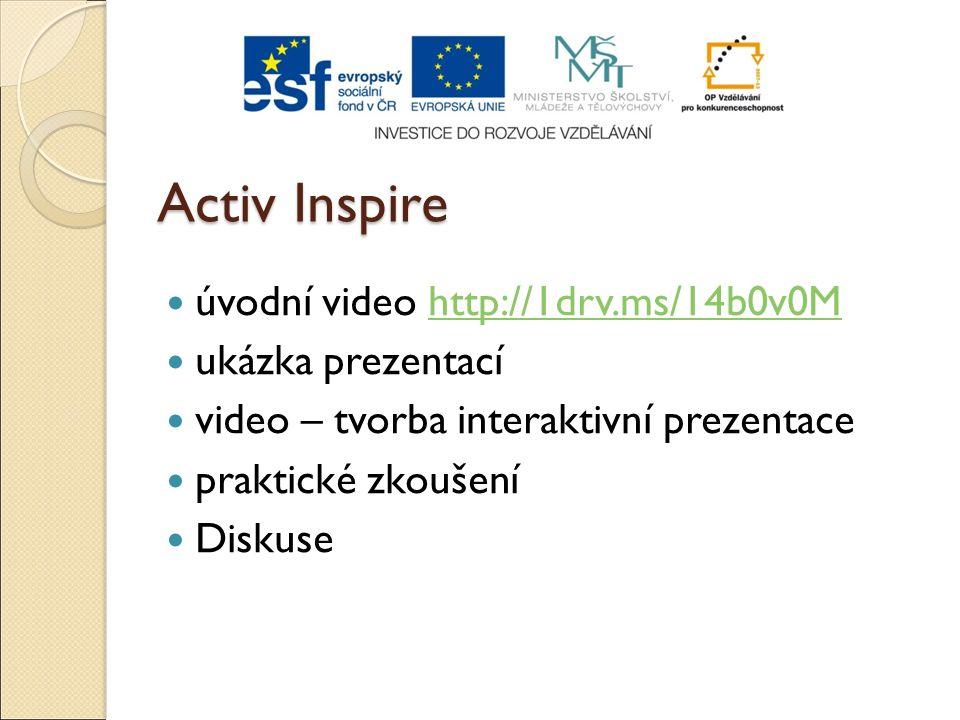 Activ Inspire úvodní video http://1drv.ms/14b0v0Mhttp://1drv.ms/14b0v0M ukázka prezentací video – tvorba interaktivní prezentace praktické zkoušení Di