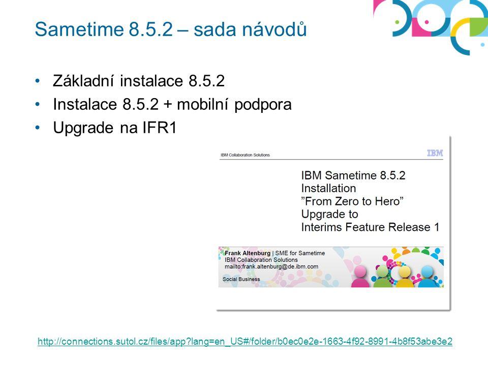 Sametime 8.5.2 – sada návodů Základní instalace 8.5.2 Instalace 8.5.2 + mobilní podpora Upgrade na IFR1 http://connections.sutol.cz/files/app lang=en_US#/folder/b0ec0e2e-1663-4f92-8991-4b8f53abe3e2