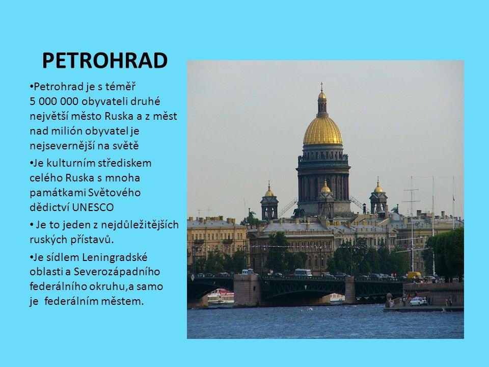 PETROHRAD Petrohrad je s téměř 5 000 000 obyvateli druhé největší město Ruska a z měst nad milión obyvatel je nejsevernější na světě Je kulturním střediskem celého Ruska s mnoha památkami Světového dědictví UNESCO Je to jeden z nejdůležitějších ruských přístavů.
