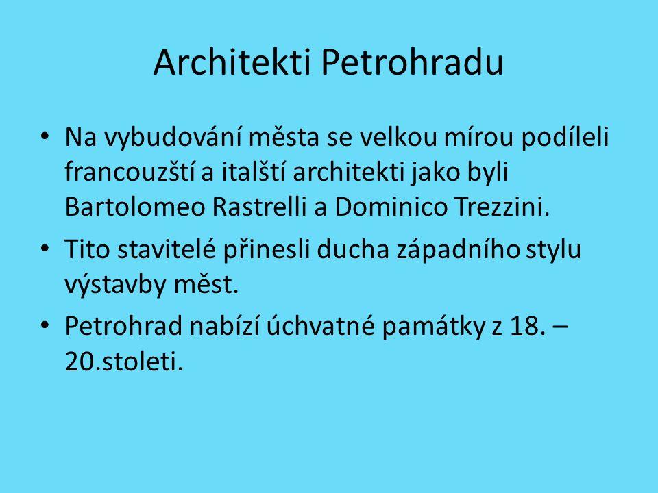 Architekti Petrohradu Na vybudování města se velkou mírou podíleli francouzští a italští architekti jako byli Bartolomeo Rastrelli a Dominico Trezzini.