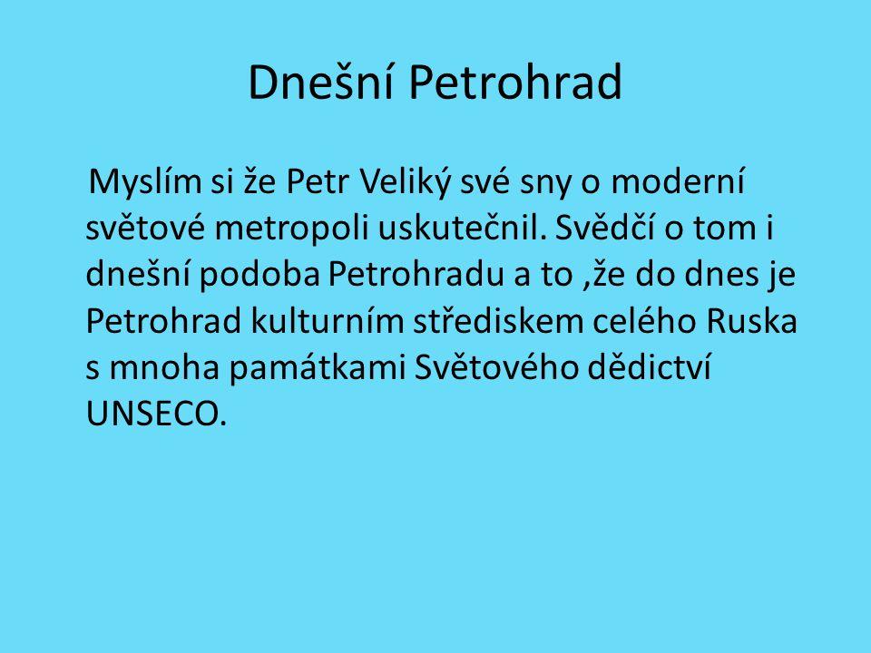 Dnešní Petrohrad Myslím si že Petr Veliký své sny o moderní světové metropoli uskutečnil. Svědčí o tom i dnešní podoba Petrohradu a to,že do dnes je P