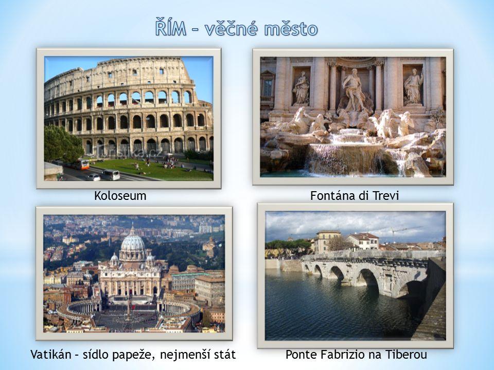 KoloseumFontána di Trevi Vatikán – sídlo papeže, nejmenší státPonte Fabrizio na Tiberou