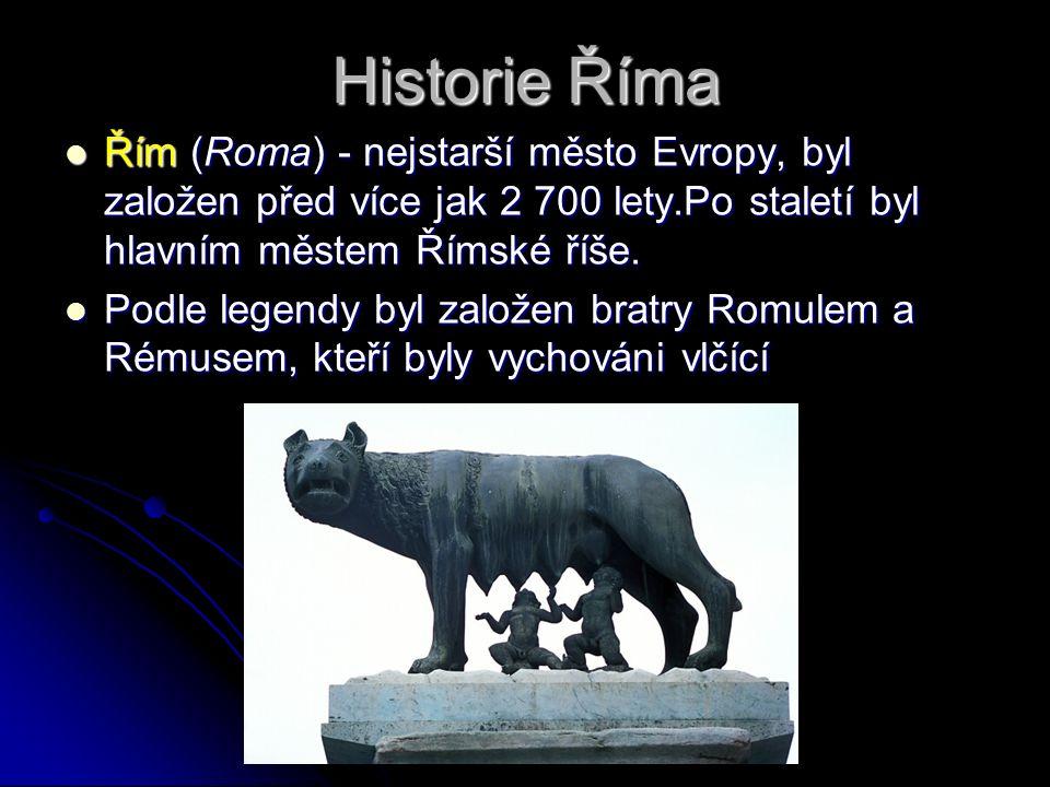 Historie Říma Řím (Roma) - nejstarší město Evropy, byl založen před více jak 2 700 lety.Po staletí byl hlavním městem Římské říše.