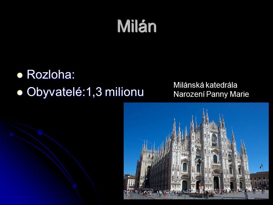 Milán Rozloha: Rozloha: Obyvatelé:1,3 milionu Obyvatelé:1,3 milionu Milánská katedrála Narození Panny Marie