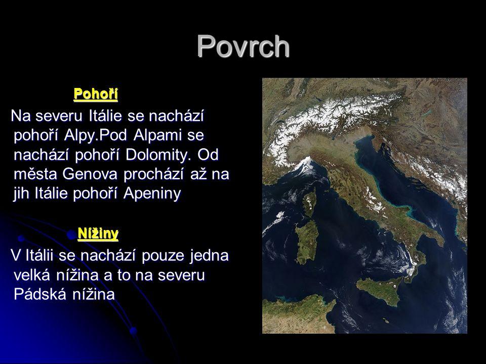 Povrch Pohoří Pohoří Na severu Itálie se nachází pohoří Alpy.Pod Alpami se nachází pohoří Dolomity.