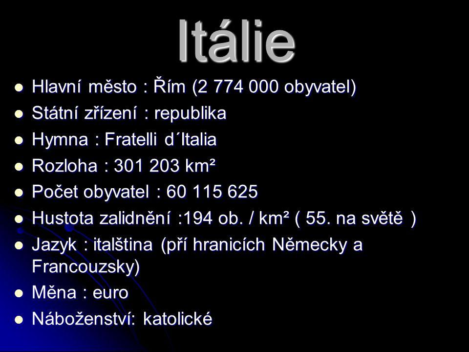 Itálie Hlavní město : Řím (2 774 000 obyvatel) Hlavní město : Řím (2 774 000 obyvatel) Státní zřízení : republika Státní zřízení : republika Hymna : Fratelli d´Italia Hymna : Fratelli d´Italia Rozloha : 301 203 km² Rozloha : 301 203 km² Počet obyvatel : 60 115 625 Počet obyvatel : 60 115 625 Hustota zalidnění :194 ob.