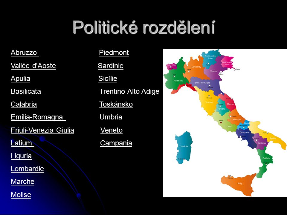 Politické rozdělení Abruzzo Piedmont Vallée d Aoste Sardinie Apulia Sicílie Basilicata Trentino-Alto Adige Calabria Toskánsko Emilia-Romagna Umbria Friuli-Venezia Giulia Veneto Latium Campania Liguria Lombardie Marche Molise