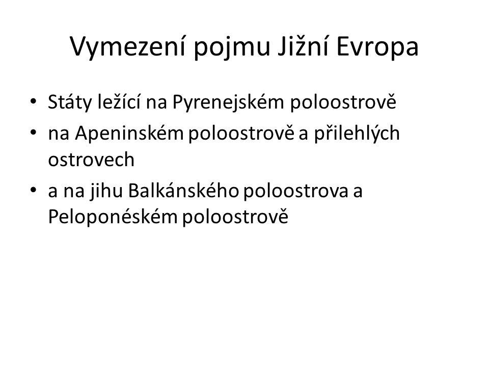 Vymezení pojmu Jižní Evropa Státy ležící na Pyrenejském poloostrově na Apeninském poloostrově a přilehlých ostrovech a na jihu Balkánského poloostrova a Peloponéském poloostrově